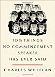 img - for 10 1/2 Things No Commencement Speaker Has Ever Said 1st (first) by Wheelan, Charles (2012) Hardcover book / textbook / text book
