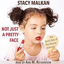 Not Just a Pretty Face: The Ugly Side of the Beauty Industry (       UNABRIDGED) by Stacy Malkan Narrated by Ann M. Richardson