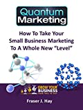 img - for Quantum Marketing: How to take your small business marketing to a whole new level book / textbook / text book