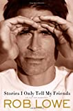 img - for By Rob Lowe Stories I Only Tell My Friends: An Autobiography (First Edition) book / textbook / text book