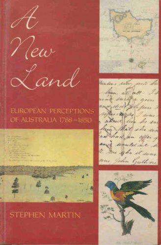 A New Land: European Perceptions of Australia, 1788-1850