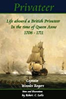 Privateer - Life aboard a British Privateer in the time of Queen Anne. 1708 - 1711, Annotated, and illustrated Author's edition. (Historic Characters) (English Edition)