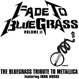 Fade to Bluegrass Vol. 2: Bluegrass Tribute to Metallica