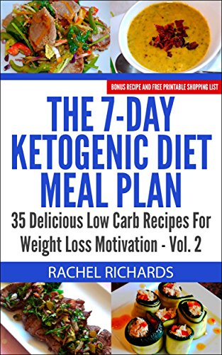 Book: The 7-Day Ketogenic Diet Meal Plan - 35 Delicious Low Carb Recipes For Weight Loss Motivation - Volume 2 by Rachel Richards