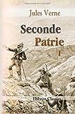 echange, troc Jules Verne - Seconde Patrie: Par Jules Verne. Tome 1
