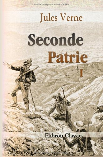 Seconde Patrie: Par Jules Verne. Tome 1 (French Edition)