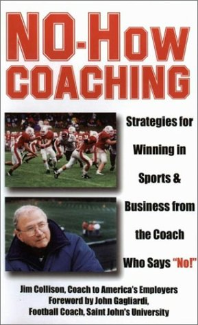 """No-How Coaching: Strategies for Winning in Sports and Business from the Coach Who Says """"No!"""" (Capital Ideas for Business & Personal Development)"""