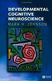 Developmental Cognitive Neuroscience (Fundamentals of Cognitive Neuroscience)