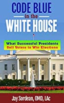 Code Blue In The White House: What Successful Presidents Sell Voters To Win Elections
