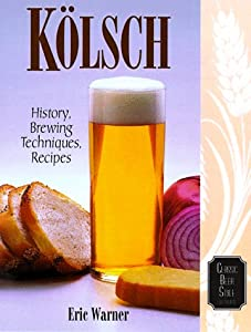 Kolsch: History, Brewing Techniques, Recipes (Classic Beer Style) by Brewers Publications