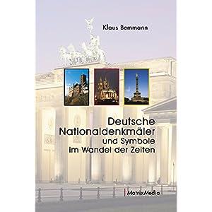 Deutsche Nationaldenkmäler und Symbole im Wandel der Zeiten