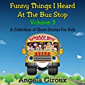 Funny Things I Heard at the Bus Stop, Volume 3 (       UNABRIDGED) by Anglea Giroux Narrated by Eric Nutting