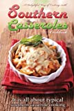 A delightful way of cooking with southern casseroles cookbook: It is all about typical southern casserole cooking