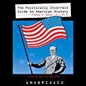 The Politically Incorrect Guide to American History Hörbuch von Thomas E. Woods Gesprochen von: Barrett Whitener