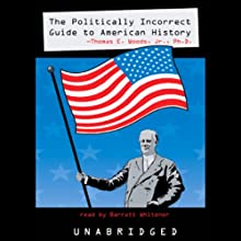 The Politically Incorrect Guide to American History (       UNABRIDGED) by Thomas E. Woods Narrated by Barrett Whitener