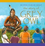 He Who Flies By Night: The Story of Grey Owl