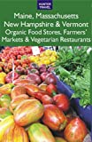 img - for Maine, Massachusetts, New Hampshire & Vermont: The Best Organic Food Stores, Farmers' Markets & Vegetarian Restaurants book / textbook / text book