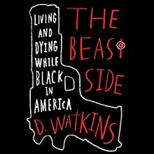 The Beast Side: Living (and Dying) While Black in America (       UNABRIDGED) by D. Watkins Narrated by Brandon Rubin