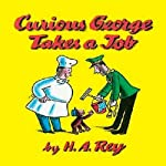 Curious George Takes a Job (Unabridged) | Margret Rey,H. A. Rey