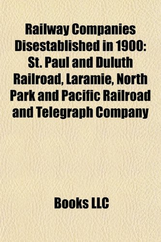 Railway Companies Disestablished in 1900: St. Paul and Duluth Railroad, Wilmington and Weldon Railroad, Laramie