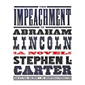 The Impeachment of Abraham Lincoln (       UNABRIDGED) by Stephen L. Carter Narrated by Paul Boehmer