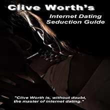 Clive Worth's Internet Dating Seduction Guide Audiobook by Clive Worth Narrated by Oscar Mendoza