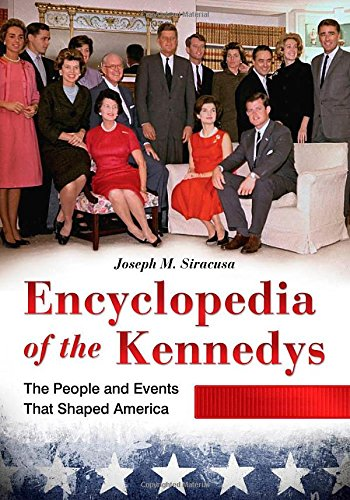 Encyclopedia Of The Kennedys [3 Volumes]: The People And Events That Shaped America