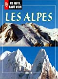 echange, troc COLLECTIF - Ce qu'il faut voir : les Alpes