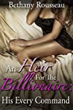 An Heir For The Billionaire: His Every Command (Part One) (A BDSM And Domination Erotic Romance Novelette)