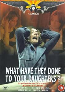 What Have They Done to Your Daughters? [DVD]
