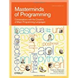 Masterminds of Programming: Conversations with the Creators of Major Programming Languages (Theory in Practice (O'Reilly)) ~ Federico Biancuzzi