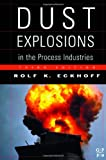 Dust Explosions in the Process Industries, Third Edition: Identification, Assessment and Control of Dust Hazards