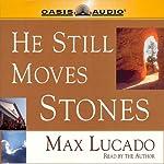He Still Moves Stones | Max Lucado
