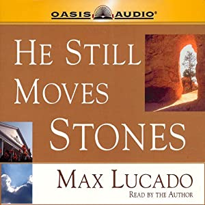 He Still Moves Stones | [Max Lucado]