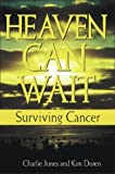 img - for Heaven Can Wait: Surviving Cancer book / textbook / text book