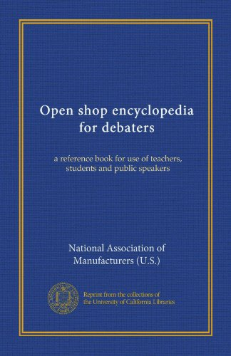 Open Shop Encyclopedia For Debaters: A Reference Book For Use Of Teachers, Students And Public Speakers