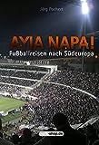 Ayia Napa!: Fußballreisen nach Südeuropa
