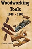 Woodworking Tools 1600 - 1900