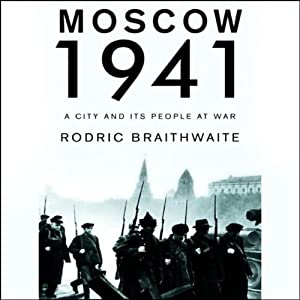 Moscow 1941: A City and Its People at War | [Rodric Braithwaite]