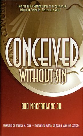 Conceived Without Sin, Bud Macfarlane Jr.