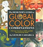 The Designer's Guide to Global Color Combinations: 750 Color Formulas in CMYK and RGB from Around the World