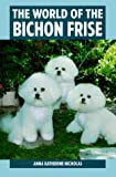 The World of the Bichon Frise (0793801915) by Nicholas, Anna Katherine