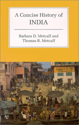 A Concise History of India, BARBARA D. METCALF, THOMAS R. METCALF
