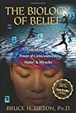 By PH.D. BRUCE H. LIPTON The Biology of Belief