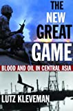 The New Great Game: Blood and Oil in Central Asia (0871139065) by Lutz Kleveman