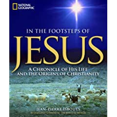 In the Footsteps of Jesus: A Chronicle of His Life and the Origins of Christianity by Jean-Pierre Isbouts
