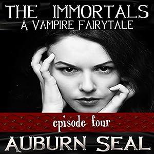 The Immortals: A Vampire Fairytale, Episode 4 Audiobook