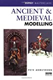 Ancient and Medieval Modelling (Modelling Masterclass) (1841760072) by Armstrong, Peter