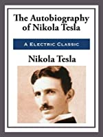 My Inventions: The Autobiography of Nikola Tesla (Unabridged Start Publishing LLC)