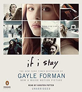 If I Stay (       UNABRIDGED) by Gayle Forman Narrated by Kirsten Potter